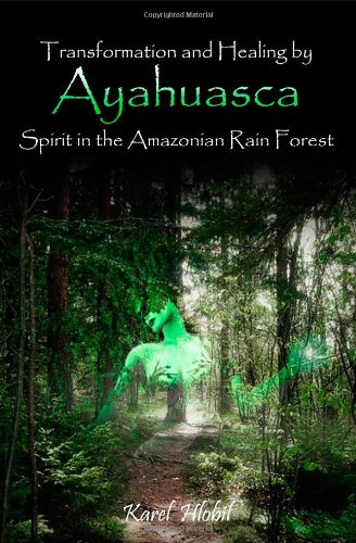 Transformation and Healing by Ayahuasca Spirit in: Karel Hlobil