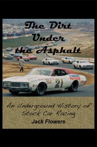 The Dirt Under the Asphalt: An Underground History of Stock Car Racing: Jack Flowers