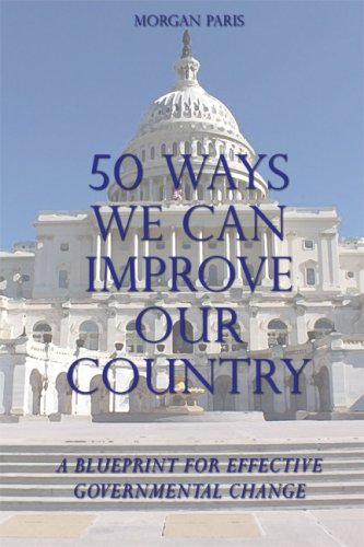 9781434993861: 50 Ways We Can Improve Our Country: A Blueprint for Effective Governmental Change