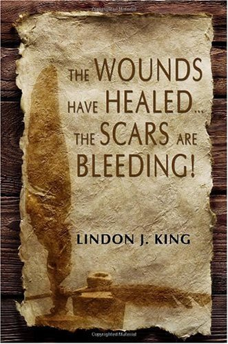 9781434994660: The Wounds Have Healed...the Scars Are Bleeding!