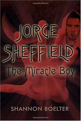 Jorge Sheffield: The Miracle Boy: Shannon Boelter