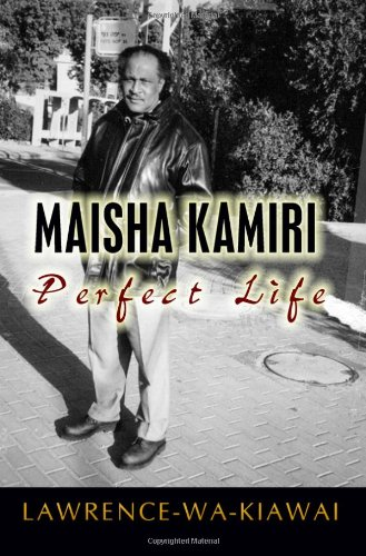 Maisha Kamiri: Perfect Life: Lawrence-Wa-Kiawai