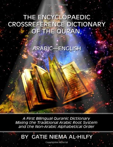 9781434997296: The Encyclopaedic Crossreference Dictionary of the Quran, Arabic English: A First Bilingual Quranic Dictionary Mixing the Traditional Arabic Root System ... Alphabetical Order (Arabic Edition)