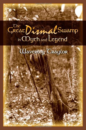 The Great Dismal Swamp in Myth and Legend: Waverley Traylor