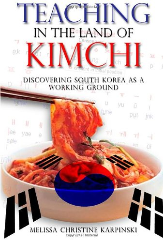 9781434997982: Teaching in the Land of Kimchi: Discovering South Korea As a Working Ground