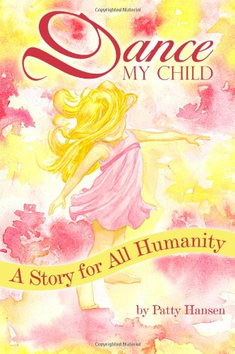 Dance My Child: A Story for All Humanity (1434998274) by Patty Hansen