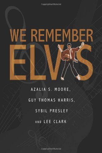 We Remember Elvis: Azalia S. Moore, Guy Thomas Harris, Sybil Presley, Lee Clark