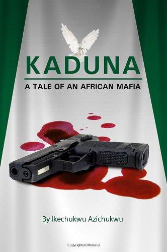 9781434999054: Kaduna: A Tale of an African Mafia
