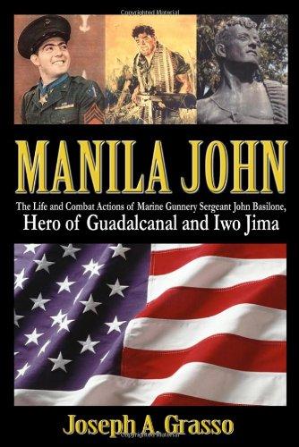 9781434999450: Manila John: The Life and Combat Actions of Marine Gunnery Sergeant John Basilone, Hero of Guadalcanal and Iwo Jima