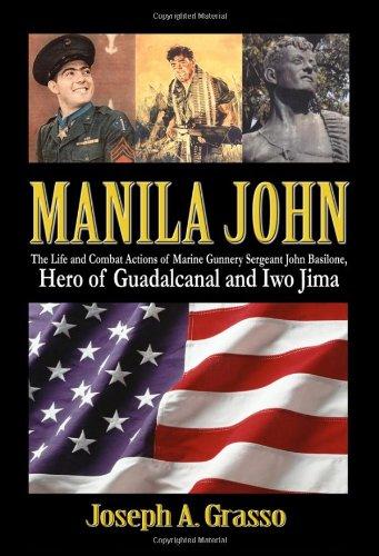 9781434999467: Manila John: The Life and Combat Actions of Marine Gunnery Sergeant John Basilone, Hero of Guadalcanal and Iwo Jima
