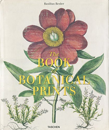 The Book of Botanical Prints: The Complete: Besler, Basilius
