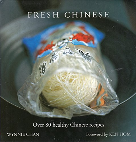Fresh Chinese: Over 80 Healthy Chinese Recipes (Foward by Ken Hom): Ken Hom Wynnie Chan