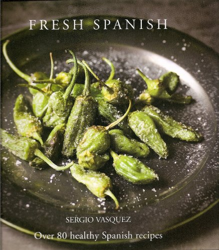 Fresh Spanish: Over 80 Healthy Spanish Recipes: Sergio Vasquez