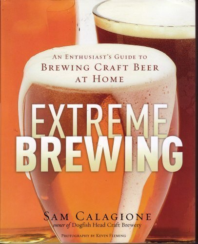 Extreme Brewing : An Enthusiast's Guide to: Sam Calagione, Kevin