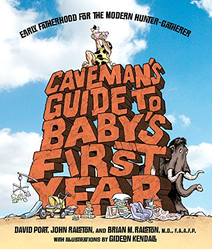 Caveman's Guide to Baby's First Year: Early: Port, David; Ralston,