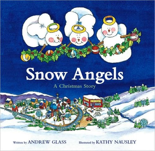 Snow Angels: A Christmas Story: Andrew Glass; illustrated