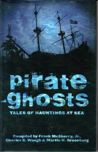 Pirate Ghosts: Tales of Hauntings at Sea: McSherry, Frank; Waugh, Charles G.; Greenberg, Martin H. ...