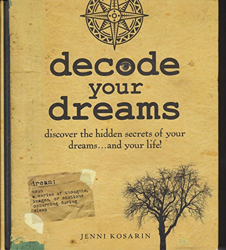 Decode Your Dreams - Discover The Hidden Secrets Of Your Dreams.And Your Life!