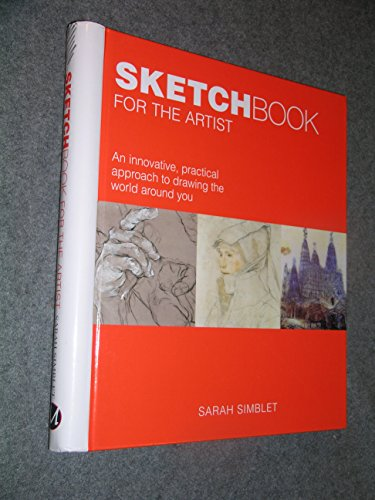 Sketch Book for the Artist: An Innovative, Practical Approach to Drawing the Wor: Sarah Simblet