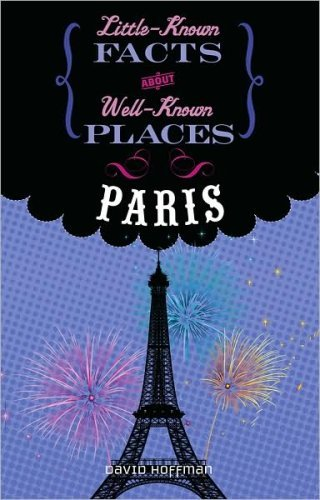 Little-Known Facts About Well-Known Places: Paris: Hoffman, David