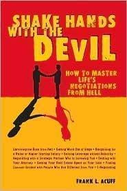 9781435104716: Shake Hands with the Devil: How to Master Life's Negotiations from Hell