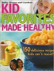 9781435105980: Kid Favorites Made Healthy: 150 Delicious Recipes Kids Can't Resist