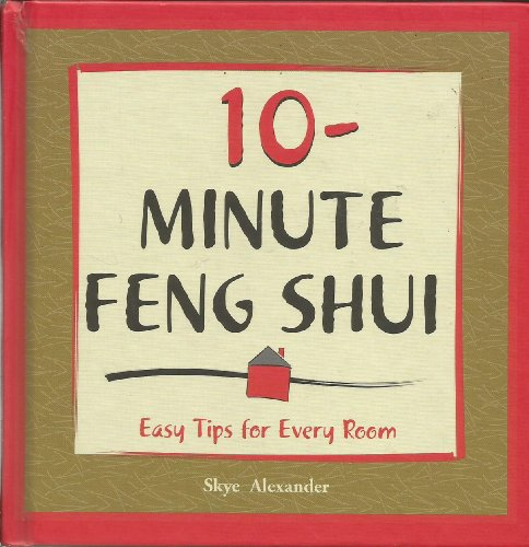10-Minute Feng Shui: Easy Tips for Every: Alexander, Skye