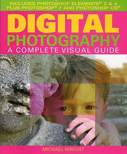 Digital Photography: A Complete Visual Guide: Michael Wright