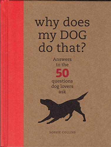 9781435109537: Why Does My Dog Do That?: Comprehensive Answers to the 50 Questions That Every Dog Owner Asks