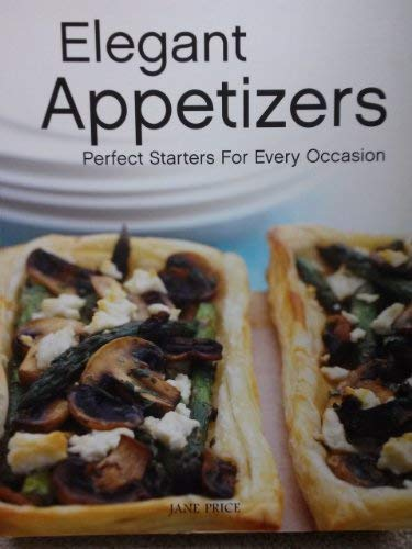 9781435110458: Elegant Appetizers: Perfect Starters For Every Occasion