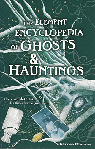 9781435110854: Element Encyclopedia Of Ghosts And Hauntings: The Ultimate A-Z Of Spirits, Mysteries & the Paranormal