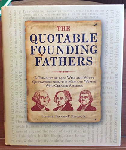 9781435111660: The Quotable Founding Fathers: A Treasury of 2,500 Wise and Witty Quotations From The Men and Women Who Created America