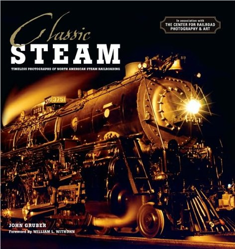 Classic Steam: Timeless Photographs of North American Steam Railroading: John. Gruber