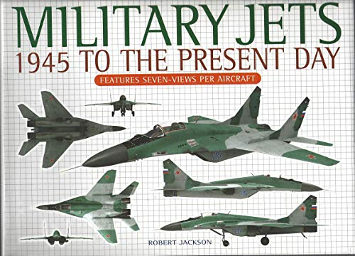 Military Jets; 1945 to the Present Day: Robert Jackson