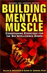 9781435119659: Building Mental Muscle: Conditioning Exercises for the Six Intelligence Zones by Allen D. Bragdon, David G. Gamon, Ph.D. (2010) Hardcover