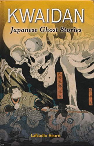 Kwaidan: Japanese Ghost Stories: Lafcadio Hearn
