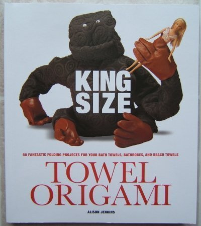 9781435123137: King Size Towel Origami 50 Fantastic Folding Projects for Your Bath Towels, Bathrobes, and Beach Towels