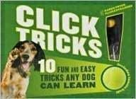 Click! Tricks (Sterling Innovation Edition): 10 Fun and Easy Tricks Any Dog Can Learn: Pryor, Karen