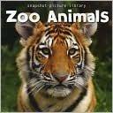 Zoo Animals (Snapshot Picture Library): Weldon Owen