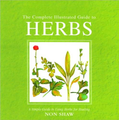 The Complete Illustrated Guide to Herbs: A Simple Guide to Using Herbs for Heaing: Non Shaw