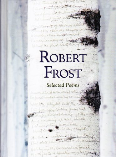 Robert Frost: Selected Poems (Featuring the Full Contents of Robert Frost's First Three Volumes of Poetry) (9781435126701) by Robert Frost