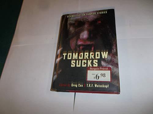 9781435126800: Tomorrow Sucks: Science Fiction Vampire Stories