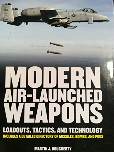 Modern Air-Launched Weapons: Dougherty, Martin J.