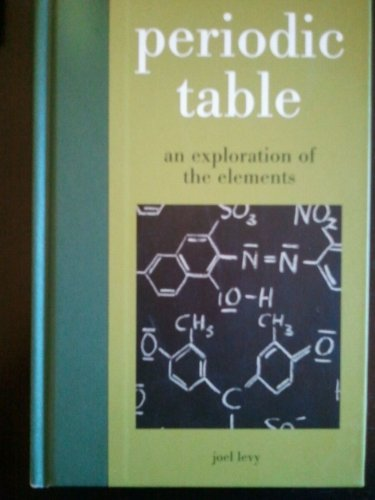 Periodic Table: An Exploration of the Elements: Joel Levy