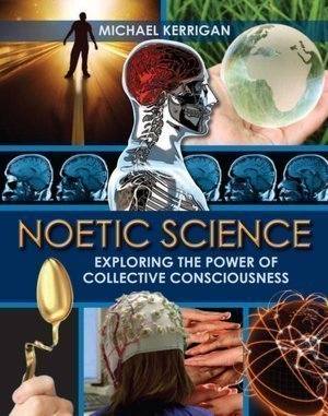 9781435129030: Noetic Science Exploring the Power of Collective Consciousness