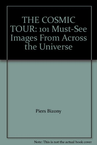 9781435132443: THE COSMIC TOUR: 101 Must-See Images From Across the Universe