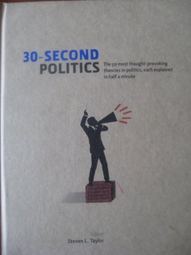 9781435133341: 30- Second Politics (The 50 most thought-provoking theories in politics, each explained in half a minute)