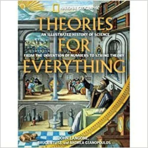 Theories for Everything: An Illustrated History of Science From Inventions of Numbers to String ...