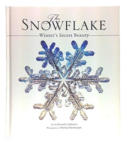 9781435137653: The Snowflake: Winter's Secret Beauty by Libbrecht, Kenneth (2004) Hardcover