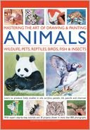 9781435138766: Mastering the Art of Drawing & Painting Animals: Wildlife, Pets, Reptiles, Birds, Fish & Insects